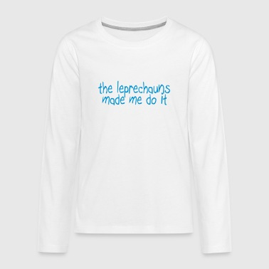 the leprechauns made me do it - Teenager Premium shirt met lange mouwen