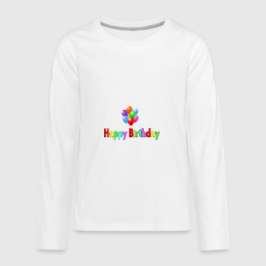 happy Birthday - Teenagers' Premium Longsleeve Shirt