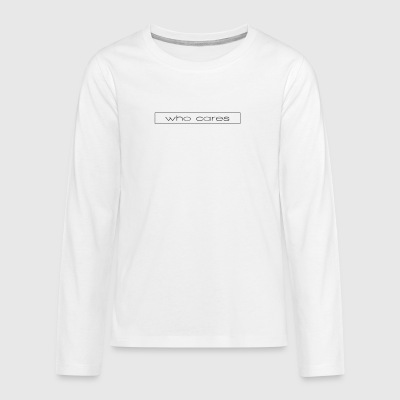who cares - Teenagers' Premium Longsleeve Shirt