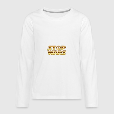 Stop Wars - Teenagers' Premium Longsleeve Shirt