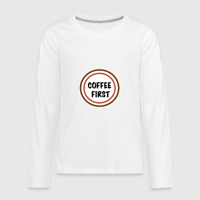 kAFFE FIRST - Teenager premium T-shirt med lange ærmer