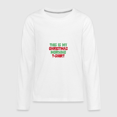 This Is My Christmas Morning Holiday Costume Xmas - Teenagers' Premium Longsleeve Shirt