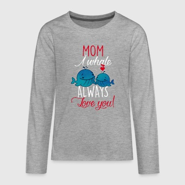 Mom I whale always love you-Muttertag Geschenk-Wal - T-shirt manches longues Premium Ado