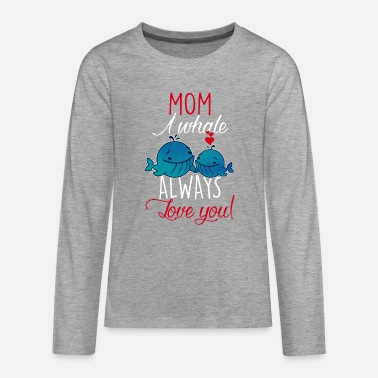 Baleine Mom I whale always love you-Muttertag Geschenk-Wal - T-shirt manches longues Premium Ado