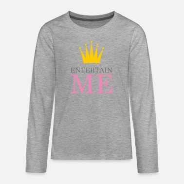 Entertainer Entertain Me Queen - Teenagers' Premium Longsleeve Shirt
