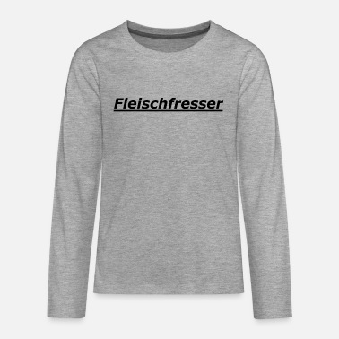 Fleischfresser Fleischfresser - Teenager Premium Langarmshirt