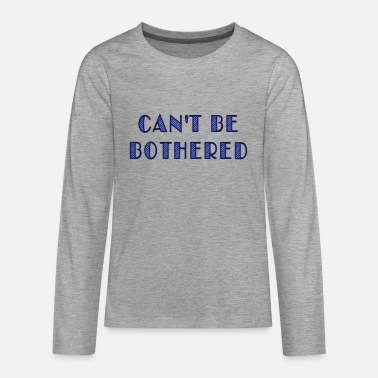 Citat can't be bothered - Premium langærmet T-shirt teenager