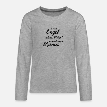 An angel without wings is called Mama Tshirt - Teenage Premium Longsleeve Shirt