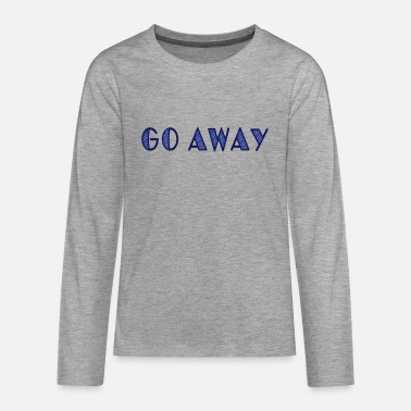 Motto Comment Quotes Guiding Principle Principle Quotation go away - Teenage Premium Longsleeve Shirt