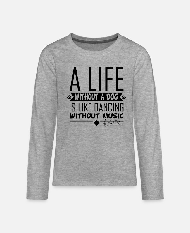 Barking Langarmshirts - A Life without a dog is like dancing without music - Teenager Premium Langarmshirt Grau meliert