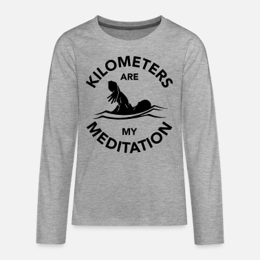 Kilometers are my meditation swim - Teenage Premium Longsleeve Shirt