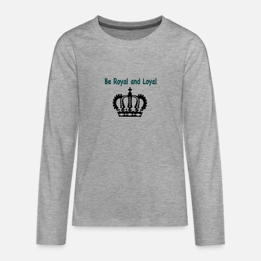 Be Royal and Loyal t - Teenage Premium Longsleeve Shirt