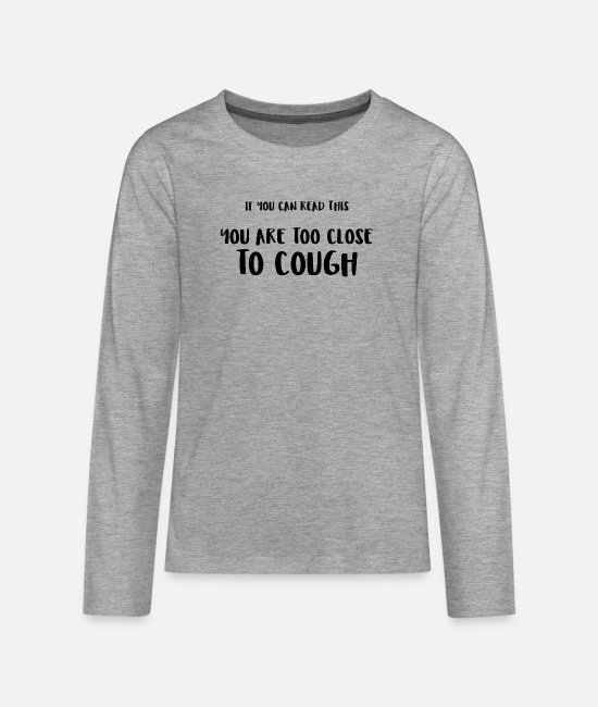 Virus Long sleeve shirts - Too Close To Cough Stop Virus - Teenage Premium Longsleeve Shirt heather grey