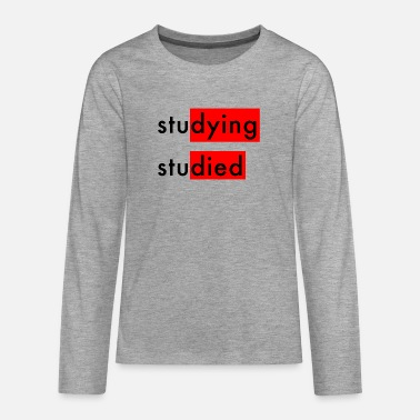 Studies Studying Studied - Teenage Premium Longsleeve Shirt