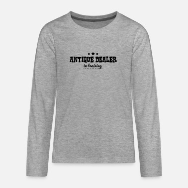 Antique Dealers antique dealer in training - Teenage Premium Longsleeve Shirt