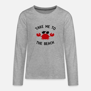 Take me to the beach Funny Summer Beach Crab Lover - Teenage Premium Longsleeve Shirt
