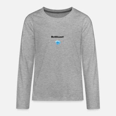 Brilliant brilliant - Teenage Premium Longsleeve Shirt