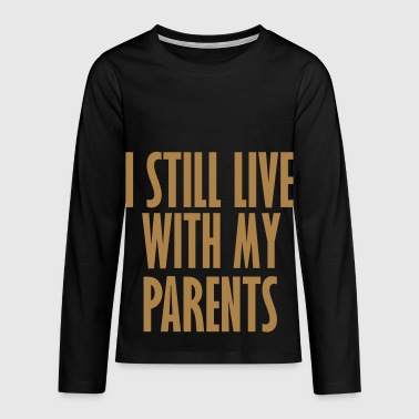 i still live with - Teenagers' Premium Longsleeve Shirt