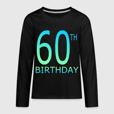 60th birthday - Teenagers' Premium Longsleeve Shirt