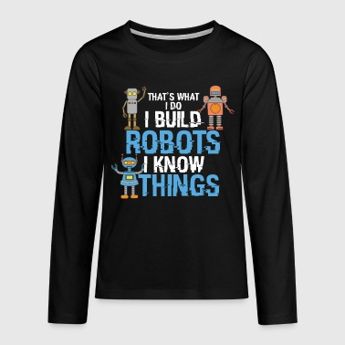 Scifi I build Robots and know things - AI Roboter Lustig - Teenager Premium shirt met lange mouwen