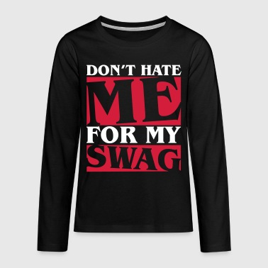 Don't hate me for my swag - Swagger - Långärmad premium-T-shirt tonåring