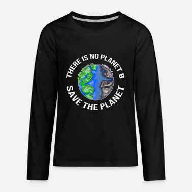 Planet There Is No Planet B Save The Planet Nachhaltig - Teenager Premium Langarmshirt