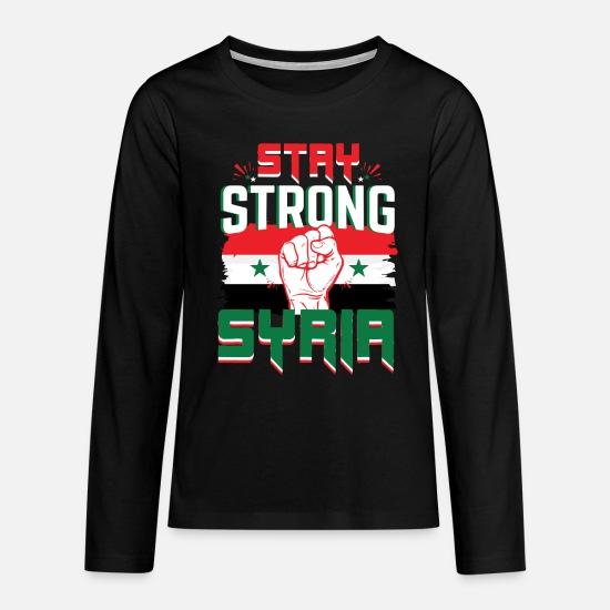 Politics Long sleeve shirts - Stay Strong Syria Syria Gift Nationality - Teenage Premium Longsleeve Shirt black