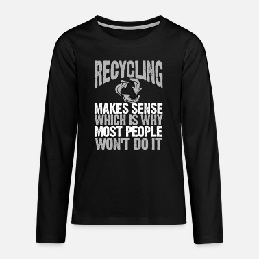 Earth Environmental Awareness Recycling Makes Sense - Teenage Premium Longsleeve Shirt