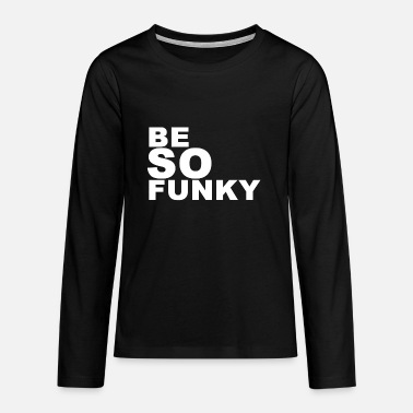 Funky être funky (soyez si funky) - T-shirt manches longues premium Ado