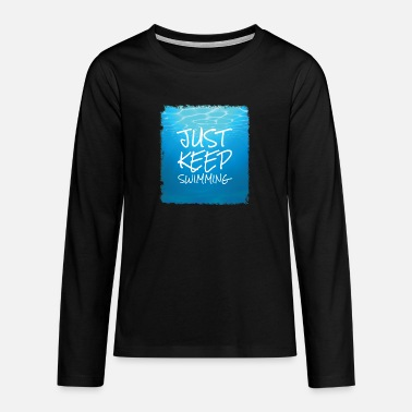 Just keep swimming design. - Teenage Premium Longsleeve Shirt