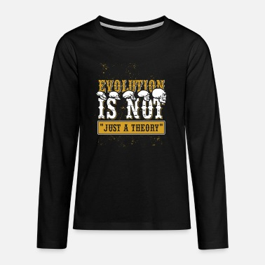 Evolution Evolution is not just a theory of humanity - Teenage Premium Longsleeve Shirt