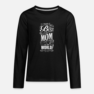Mothers Day print Gift - I have the Best Mom in - Teenage Premium Longsleeve Shirt