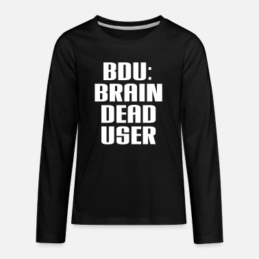 BDU: BRAINSDEAD USER Geschenke & Designs - Teenager Premium Langarmshirt