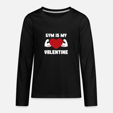 Gym Is My Valentine & Funny Bodybuilding Quote - T-shirt manches longues premium Ado