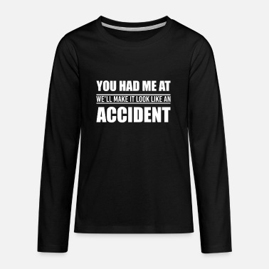 Sir You Had Me At We'll Make It Look Like An Accident - Teenager Premium Langarmshirt
