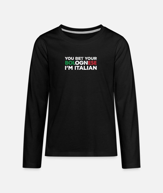 Foreign Long-Sleeved Shirts - You Bet Your Bolognese I'm Italian Funny National - Teenage Premium Longsleeve Shirt black