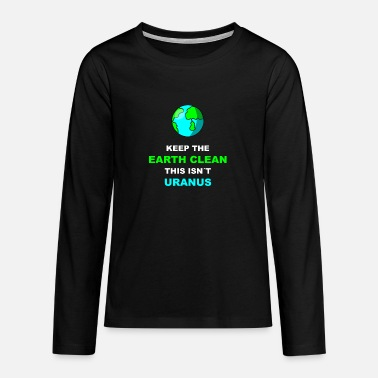 Enviromental Keep The Earth Clean This Isnt Uranus | - Teenage Premium Longsleeve Shirt