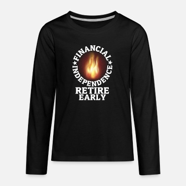 Financial Independence Retire Early Quote FIRE FI - Teenage Premium Longsleeve Shirt