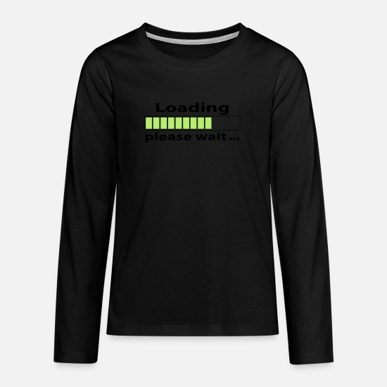 Geek Long Sleeve Shirts - Geek loading - Teenage Premium Longsleeve Shirt black