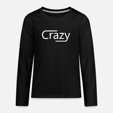 Crazy - Teenage Premium Longsleeve Shirt