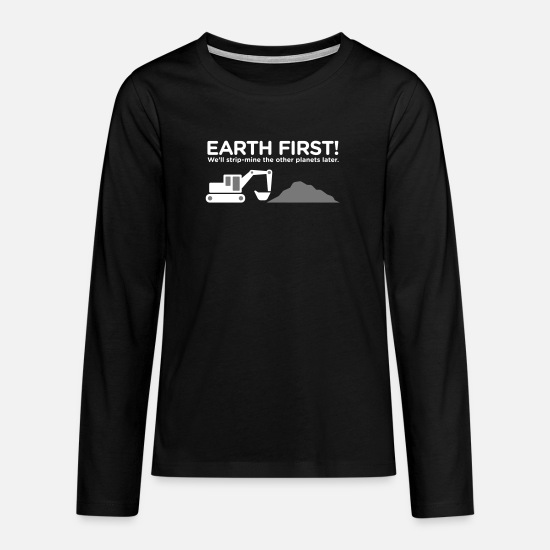 Dig Long sleeve shirts - Earth First! After That We Can Exploit Others! - Teenage Premium Longsleeve Shirt black