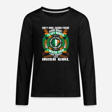 Day Dirty Mind Caring Friend Filthy Mouth Irish Girl T - Teenager premium longsleeve