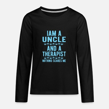 Suicidal Counselor Therapist Uncle Therapist: Iam an Uncle and a Therapist - Teenage Premium Longsleeve Shirt