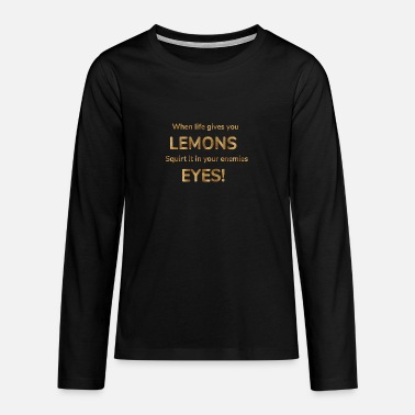 whenlife gives you lemons squirt it in your enemie - Teenage Premium Longsleeve Shirt