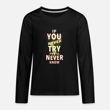 Schlicht If you never try you'll never know - Teenager Premium Langarmshirt