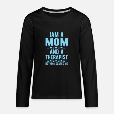 Suicidal Counselor Therapist Mom Therapist: Iam a Mom and a Therapist - Teenage Premium Longsleeve Shirt