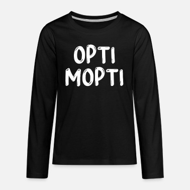 Opti Opti Mopti Optimopti - Teenage Premium Longsleeve Shirt