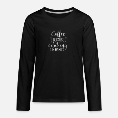 Coffee because Adulting is Hard - Teenager Premium Langarmshirt