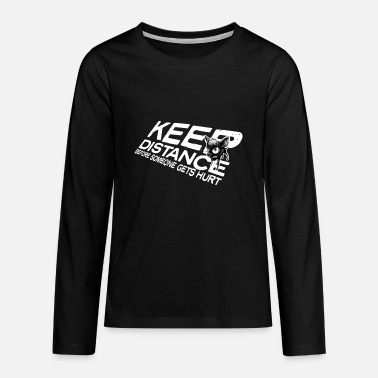 Keep distance before someone gets hurt! - Teenager Premium Langarmshirt