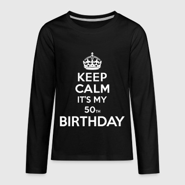 Keep calm - 50 - birthday - Teenagers' Premium Longsleeve Shirt